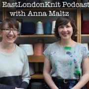 eastlondonknit podcast, with anna maltz