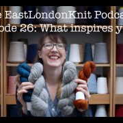 EastLondonKnit podcast episode 26