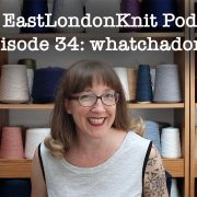 EastLondonKnit knitting podcast,
