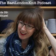 EastLondonKnit knitting podcast