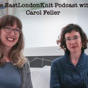 The EastLondonKnit podcast with Carol Feller