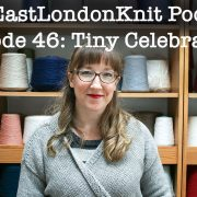 EastLondonKnit podcast knitting in episode 46